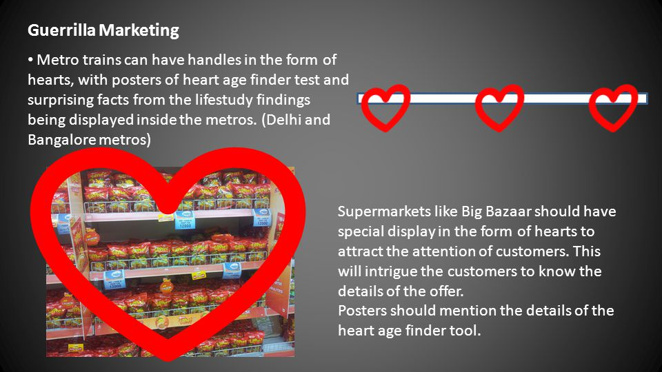 Guerrilla Marketing Metro trains can have handles in the form of hearts, with posters of heart age finder test and surprising facts from the lifestudy