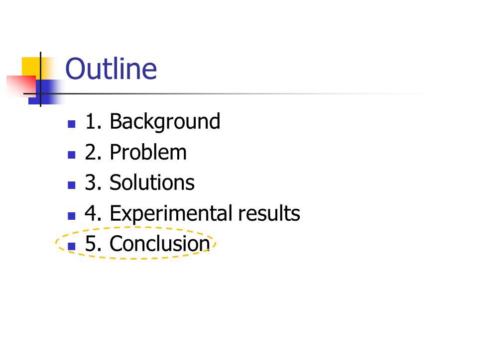 Outline 1. Background 2. Problem 3. Solutions 4. Experimental results 5. Conclusion