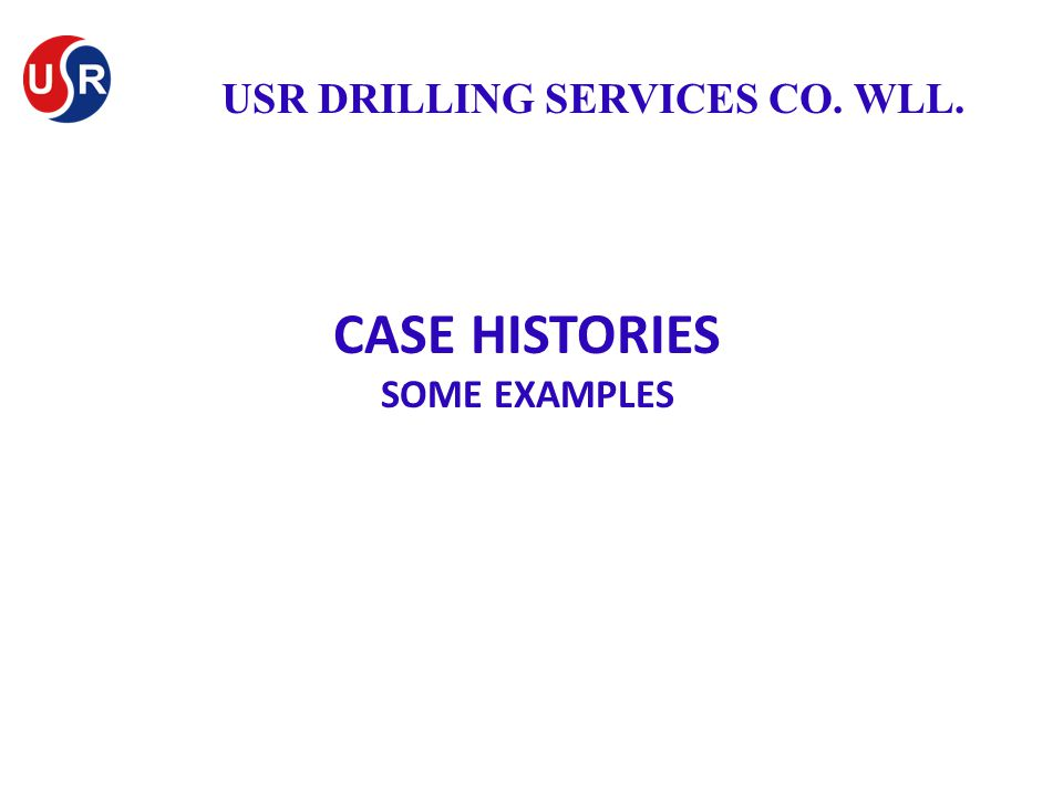 CASE HISTORIES SOME EXAMPLES USR DRILLING SERVICES CO. WLL.