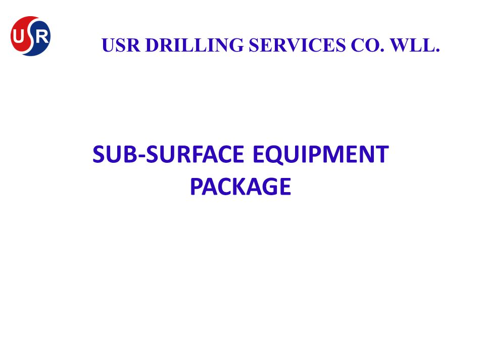 SUB-SURFACE EQUIPMENT PACKAGE USR DRILLING SERVICES CO. WLL.