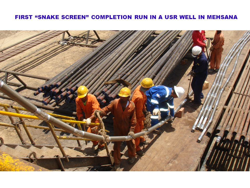 "FIRST ""SNAKE SCREEN"" COMPLETION RUN IN A USR WELL IN MEHSANA"