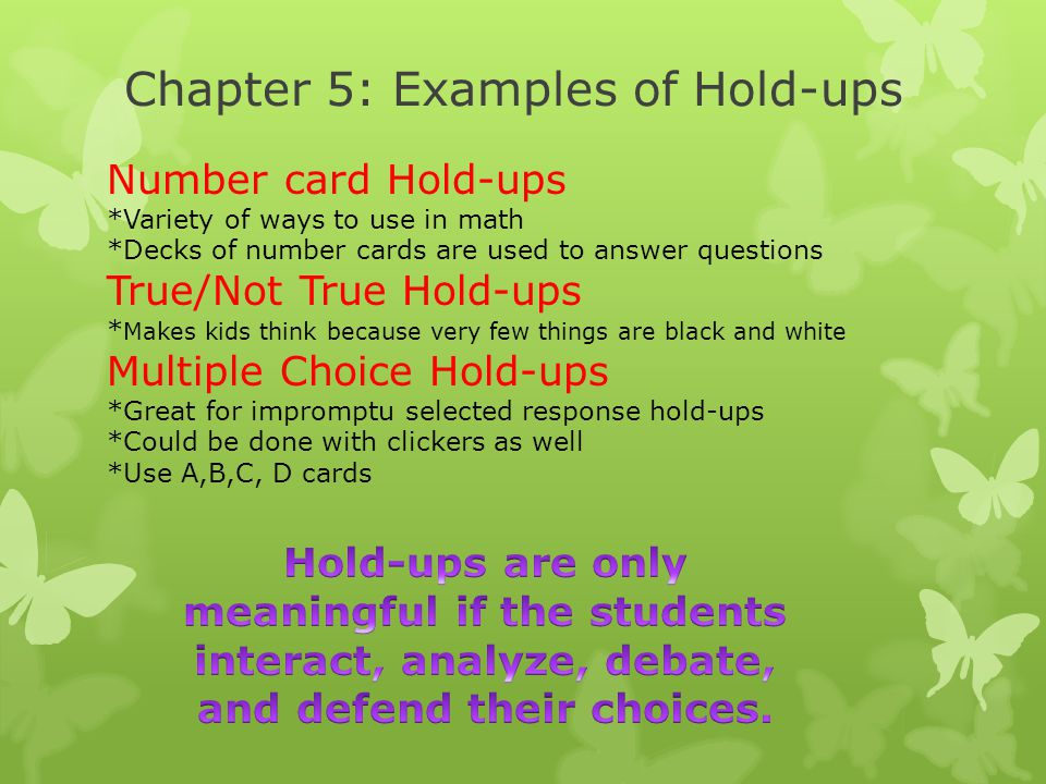 Chapter 5: Examples of Hold-ups Number card Hold-ups *Variety of ways to use in math *Decks of number cards are used to answer questions True/Not True