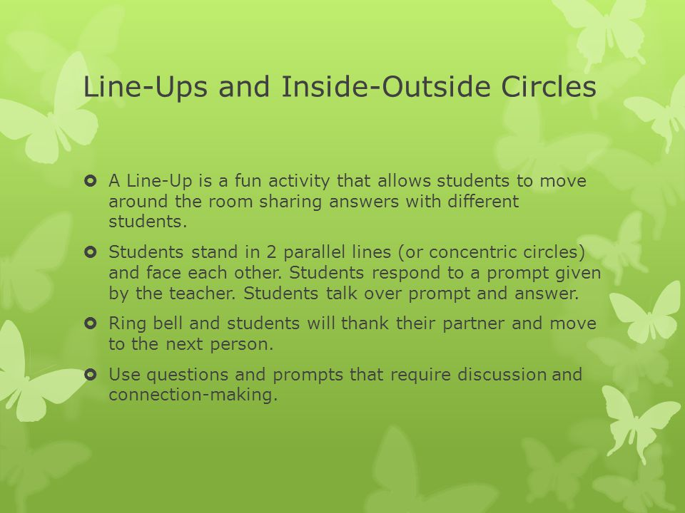 Line-Ups and Inside-Outside Circles  A Line-Up is a fun activity that allows students to move around the room sharing answers with different students