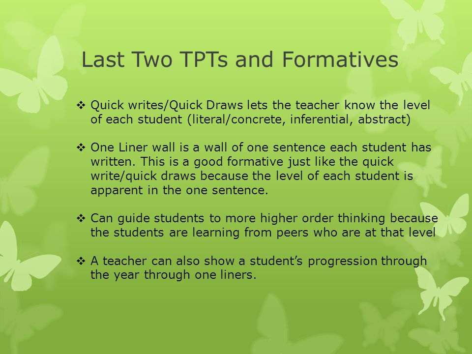 Last Two TPTs and Formatives  Quick writes/Quick Draws lets the teacher know the level of each student (literal/concrete, inferential, abstract)  On
