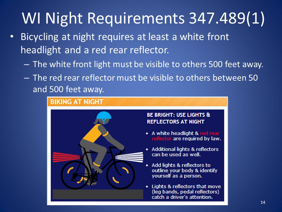 WI Night Requirements 347.489(1) Bicycling at night requires at least a white front headlight and a red rear reflector.