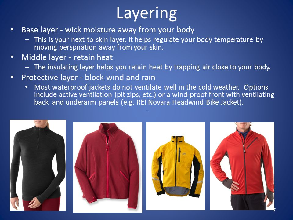 Layering Base layer - wick moisture away from your body – This is your next-to-skin layer.
