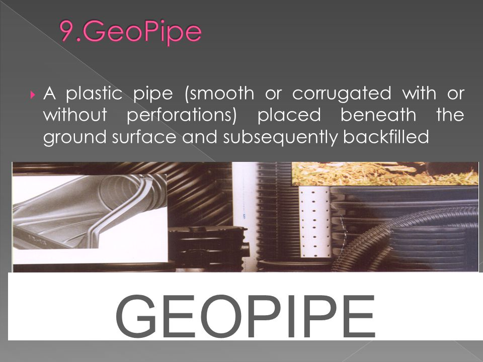  A plastic pipe (smooth or corrugated with or without perforations) placed beneath the ground surface and subsequently backfilled GEOPIPE