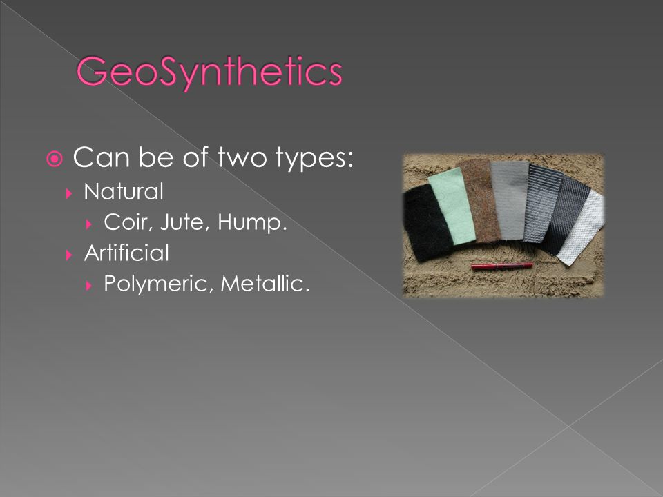  Can be of two types:  Natural  Coir, Jute, Hump.  Artificial  Polymeric, Metallic.