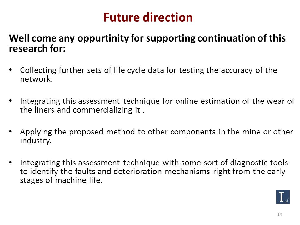 Future direction Well come any oppurtinity for supporting continuation of this research for: Collecting further sets of life cycle data for testing the accuracy of the network.