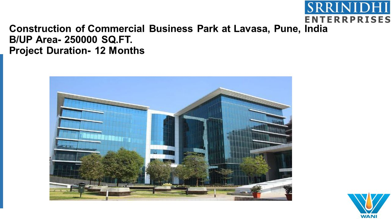 Construction of Commercial Business Park at Lavasa, Pune, India B/UP Area- 250000 SQ.FT. Project Duration- 12 Months