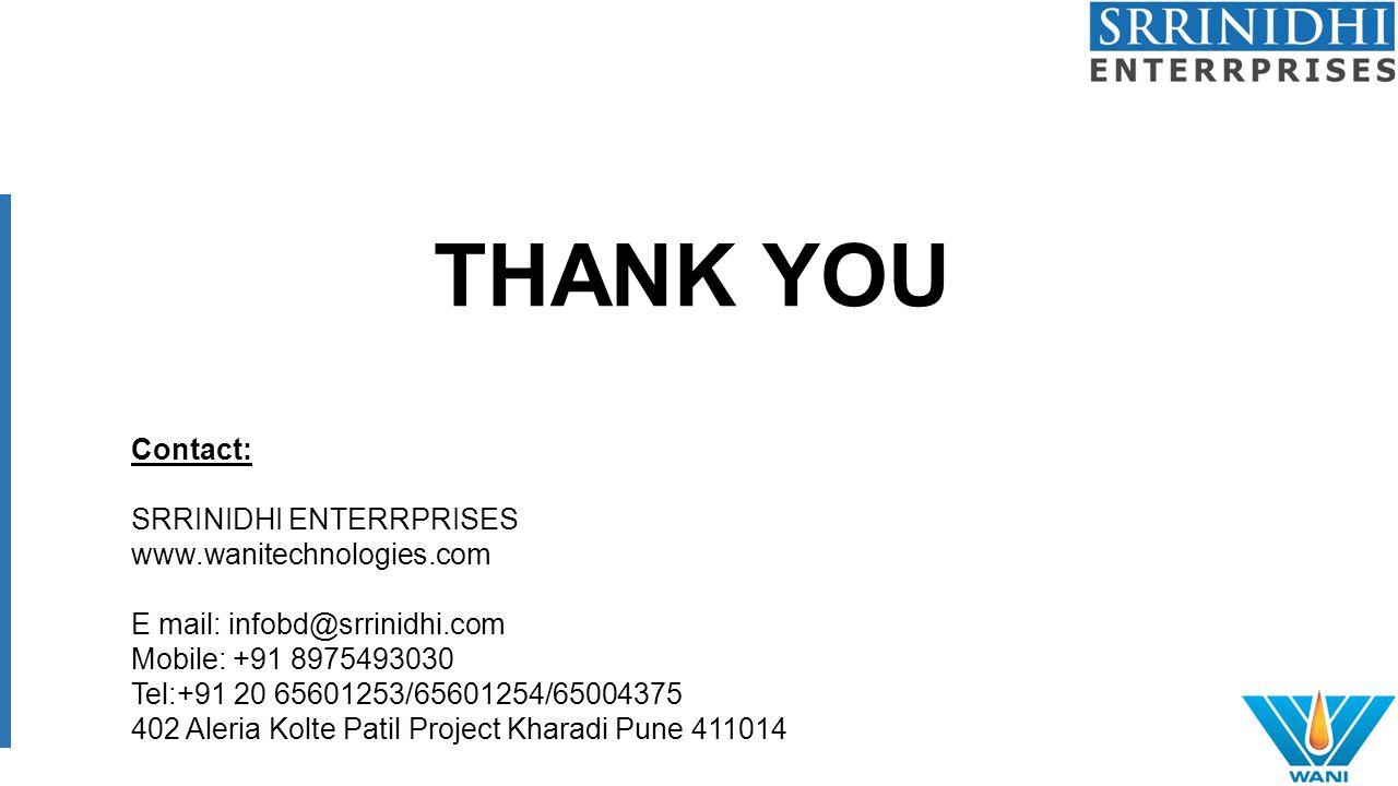 Contact: SRRINIDHI ENTERRPRISES www.wanitechnologies.com E mail: infobd@srrinidhi.com Mobile: +91 8975493030 Tel:+91 20 65601253/65601254/65004375 402 Aleria Kolte Patil Project Kharadi Pune 411014 THANK YOU