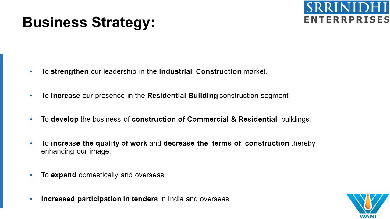Business Strategy: To strengthen our leadership in the Industrial Construction market. To increase our presence in the Residential Building constructi