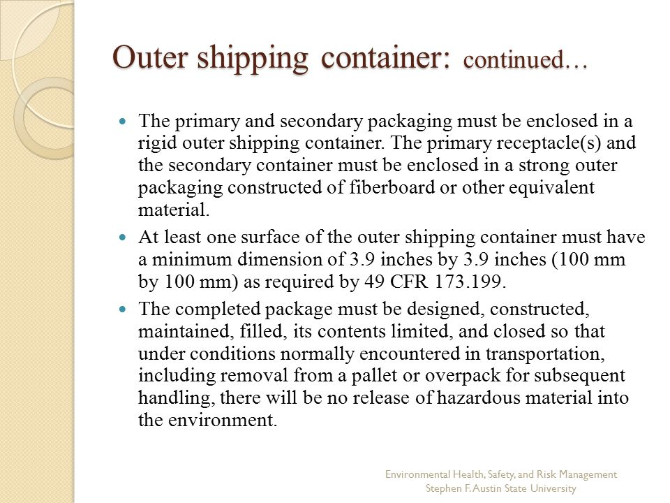 Outer shipping container: continued… The primary and secondary packaging must be enclosed in a rigid outer shipping container.