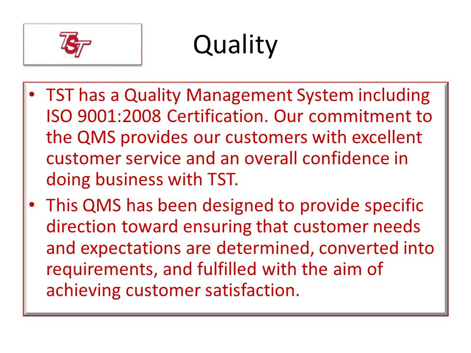 Quality TST has a Quality Management System including ISO 9001:2008 Certification.