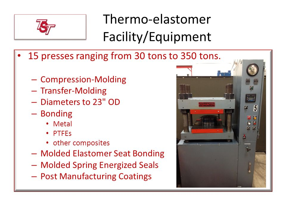 15 presses ranging from 30 tons to 350 tons. – Compression-Molding – Transfer-Molding – Diameters to 23