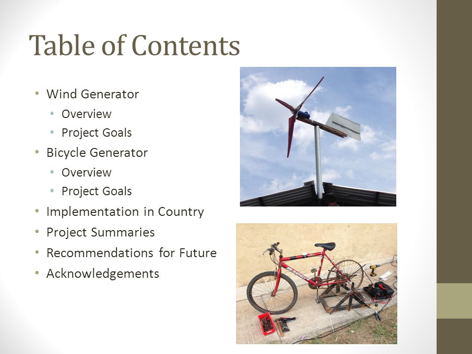 Table of Contents Wind Generator Overview Project Goals Bicycle Generator Overview Project Goals Implementation in Country Project Summaries Recommendations for Future Acknowledgements