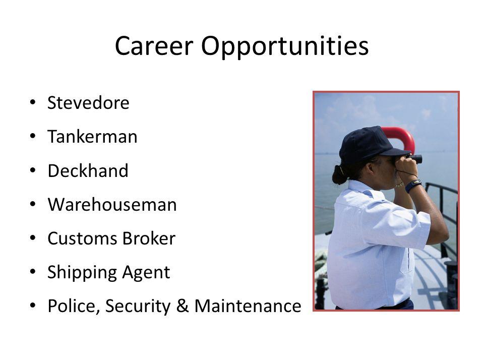 Career Opportunities Stevedore Tankerman Deckhand Warehouseman Customs Broker Shipping Agent Police, Security & Maintenance