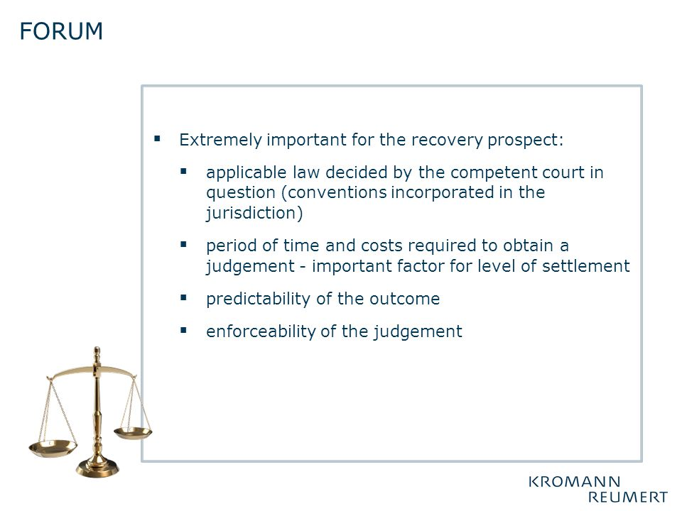  Extremely important for the recovery prospect:  applicable law decided by the competent court in question (conventions incorporated in the jurisdic