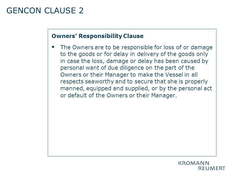 Owners' Responsibility Clause  The Owners are to be responsible for loss of or damage to the goods or for delay in delivery of the goods only in case