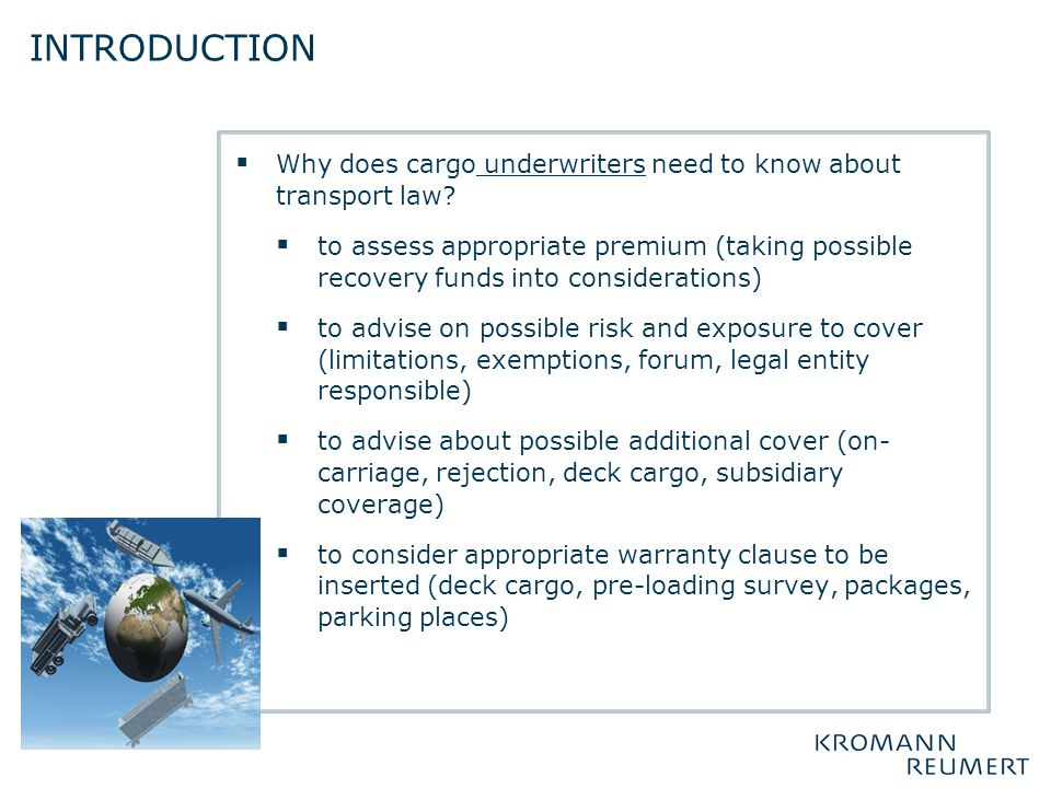  Why does cargo underwriters need to know about transport law?  to assess appropriate premium (taking possible recovery funds into considerations) 