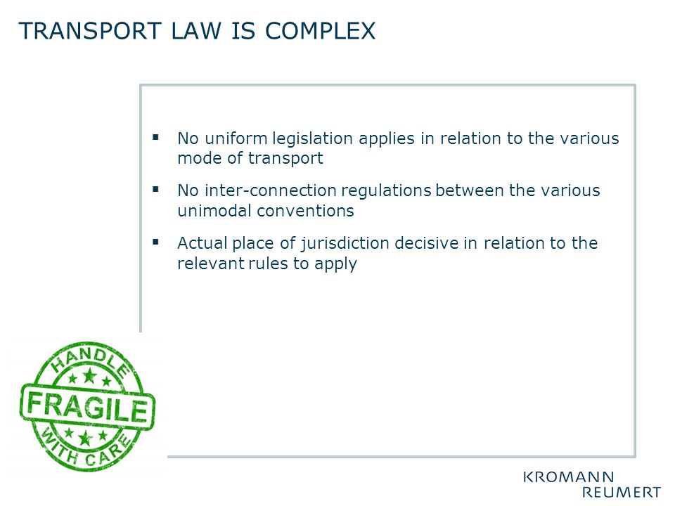  No uniform legislation applies in relation to the various mode of transport  No inter-connection regulations between the various unimodal conventio