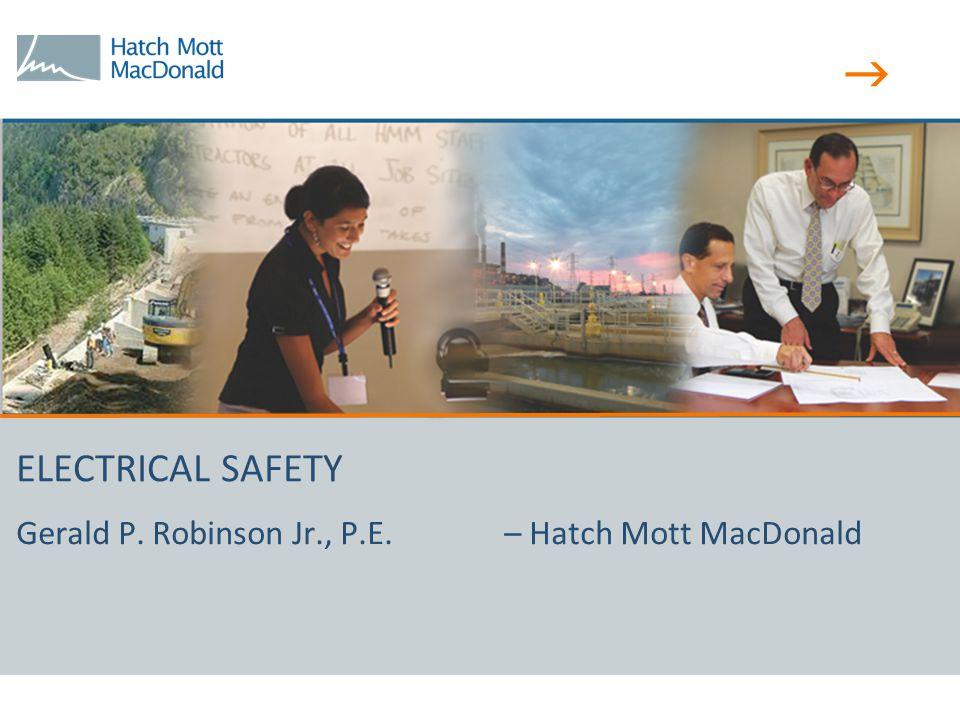  ELECTRICAL SAFETY Gerald P. Robinson Jr., P.E. – Hatch Mott MacDonald
