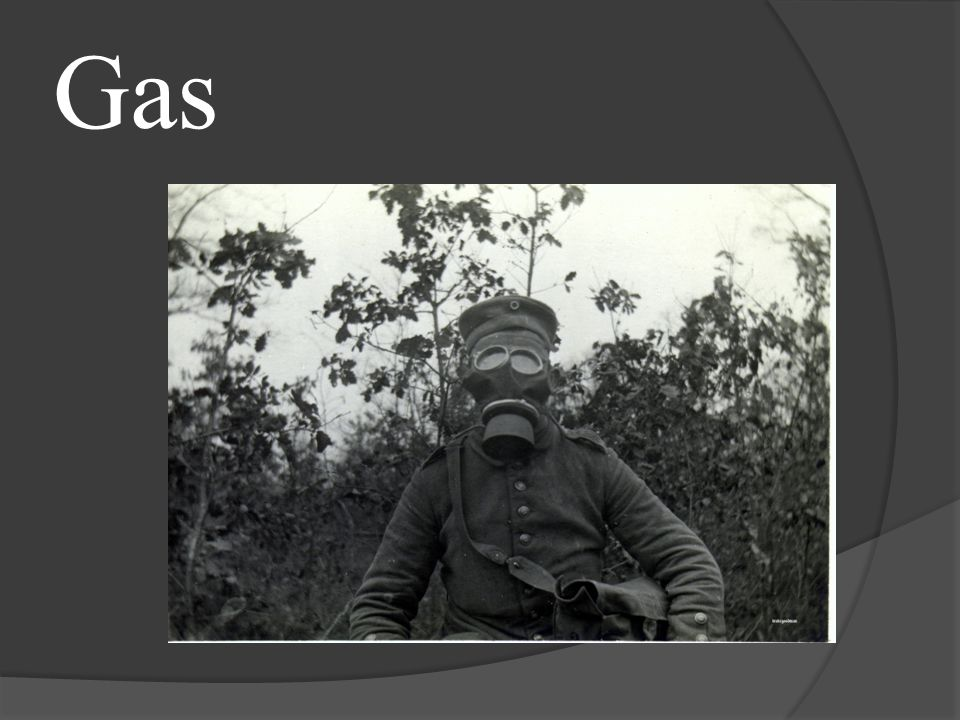Types of gas used in WW1  Tear gas (French)  First introduced by the French in 1914.