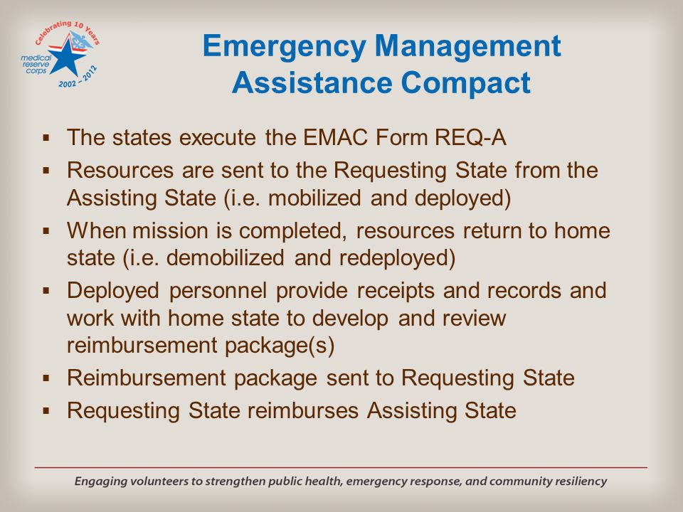 Emergency Management Assistance Compact  The states execute the EMAC Form REQ-A  Resources are sent to the Requesting State from the Assisting State (i.e.