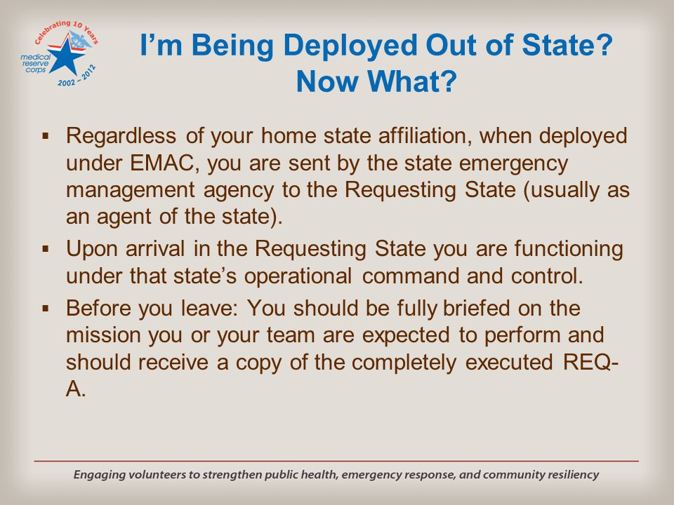 I'm Being Deployed Out of State? Now What?  Regardless of your home state affiliation, when deployed under EMAC, you are sent by the state emergency