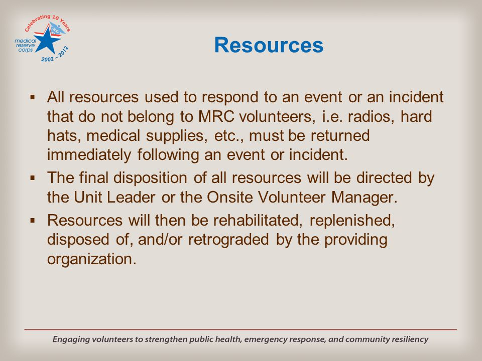 Resources  All resources used to respond to an event or an incident that do not belong to MRC volunteers, i.e. radios, hard hats, medical supplies, e