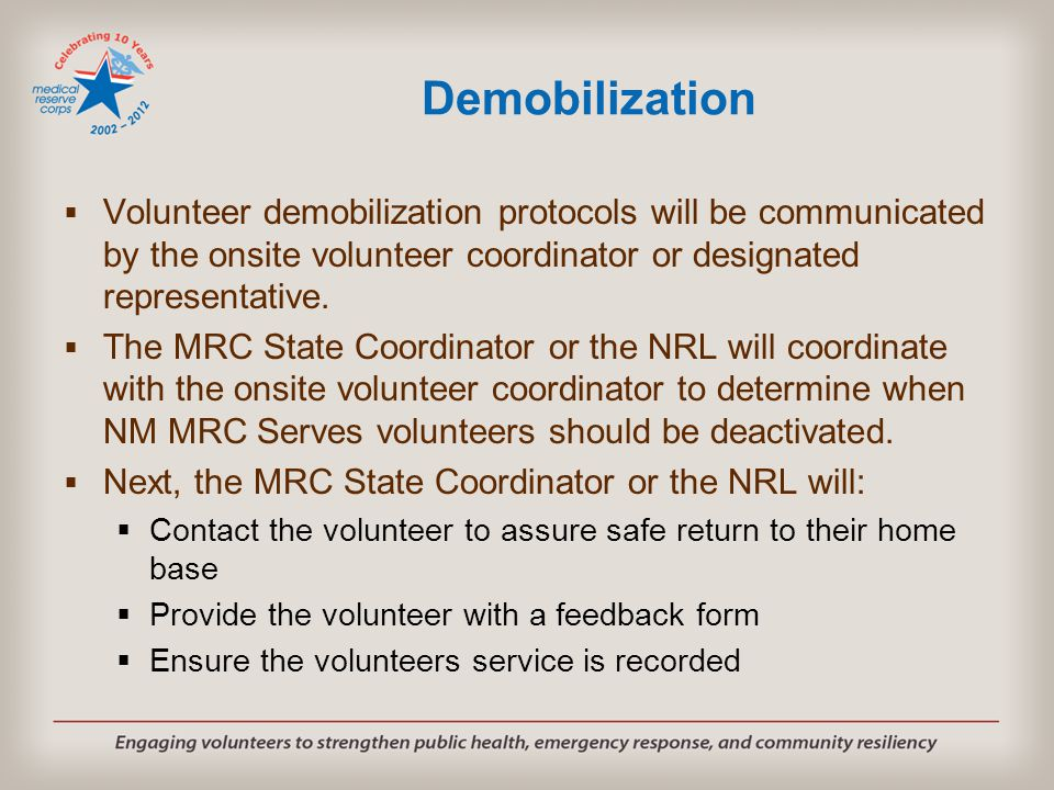 Demobilization  Volunteer demobilization protocols will be communicated by the onsite volunteer coordinator or designated representative.  The MRC S