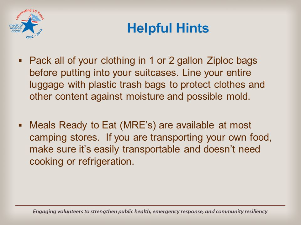 Helpful Hints  Pack all of your clothing in 1 or 2 gallon Ziploc bags before putting into your suitcases.
