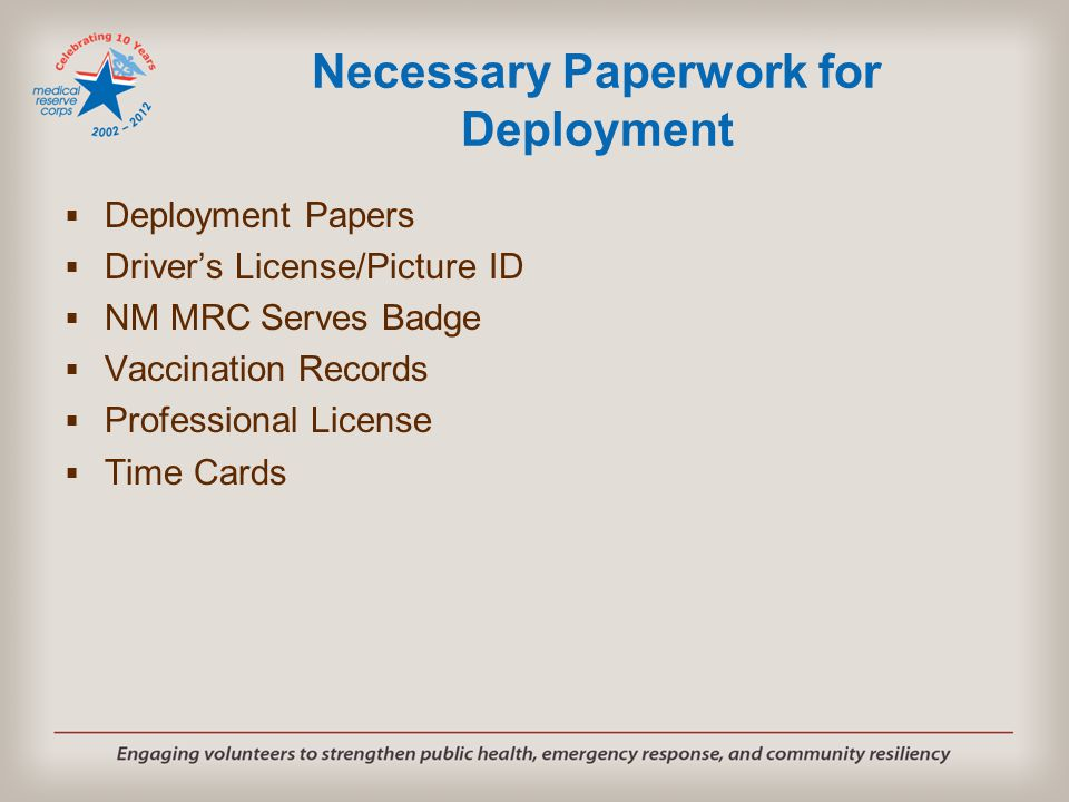 Necessary Paperwork for Deployment  Deployment Papers  Driver's License/Picture ID  NM MRC Serves Badge  Vaccination Records  Professional License  Time Cards