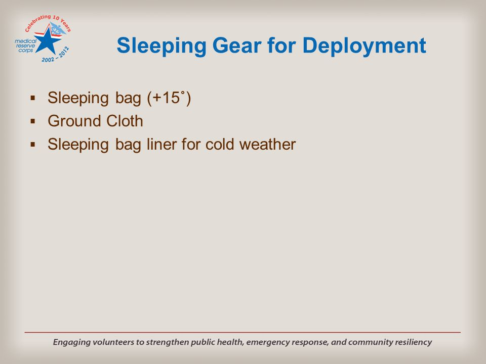 Sleeping Gear for Deployment  Sleeping bag (+15˚)  Ground Cloth  Sleeping bag liner for cold weather