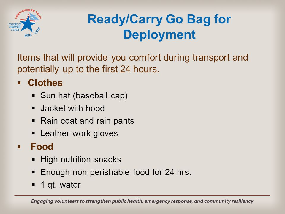 Ready/Carry Go Bag for Deployment Items that will provide you comfort during transport and potentially up to the first 24 hours.  Clothes  Sun hat (