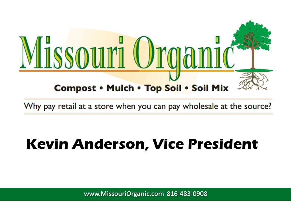 Kevin Anderson, Vice President www.MissouriOrganic.com 816-483-0908