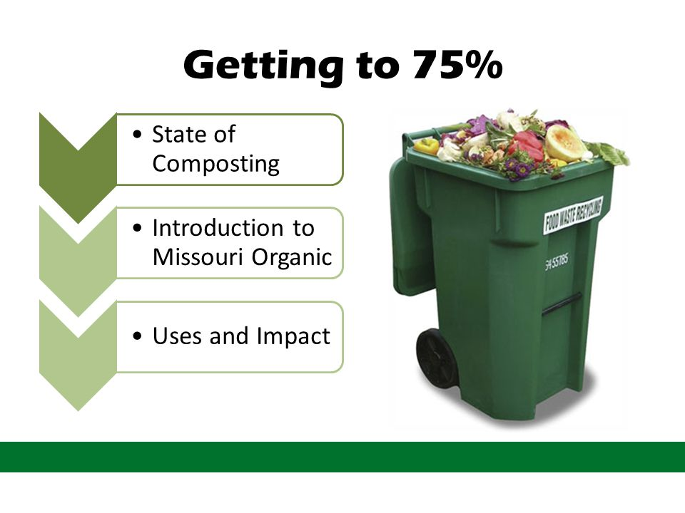 Getting to 75% State of Composting Introduction to Missouri Organic Uses and Impact