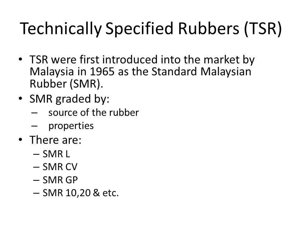 SMR L – light-coloured rubber – from high quality of field latex – superior heat ageing resistance – excellent vulcanizate properties – high TS, E & E B