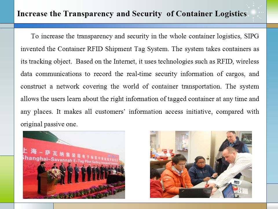 Increase the Transparency and Security of Container Logistics To increase the transparency and security in the whole container logistics, SIPG invented the Container RFID Shipment Tag System.