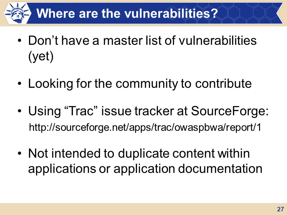 "Don't have a master list of vulnerabilities (yet) Looking for the community to contribute Using ""Trac"" issue tracker at SourceForge: http://sourceforg"