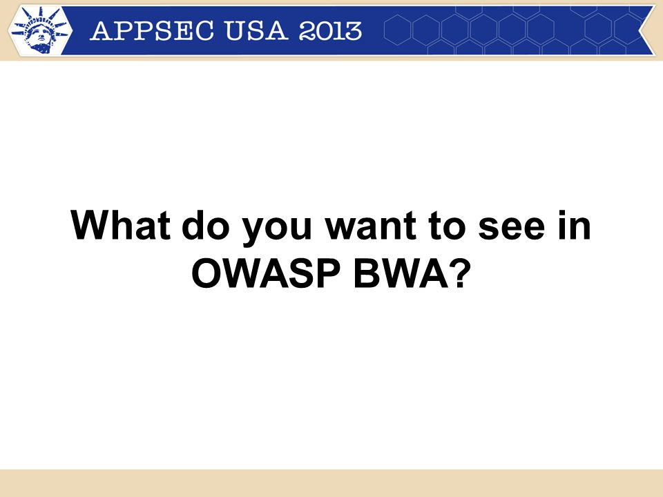 What do you want to see in OWASP BWA?