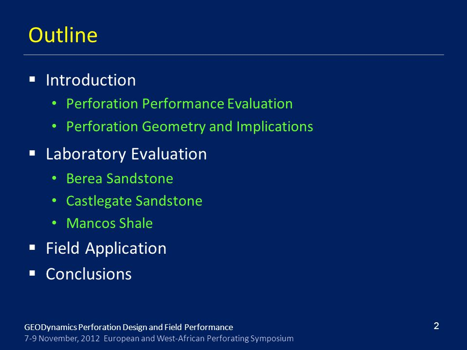 GEODynamics Perforation Design and Field Performance 7-9 November, 2012 European and West-African Perforating Symposium Outline  Introduction Perfora