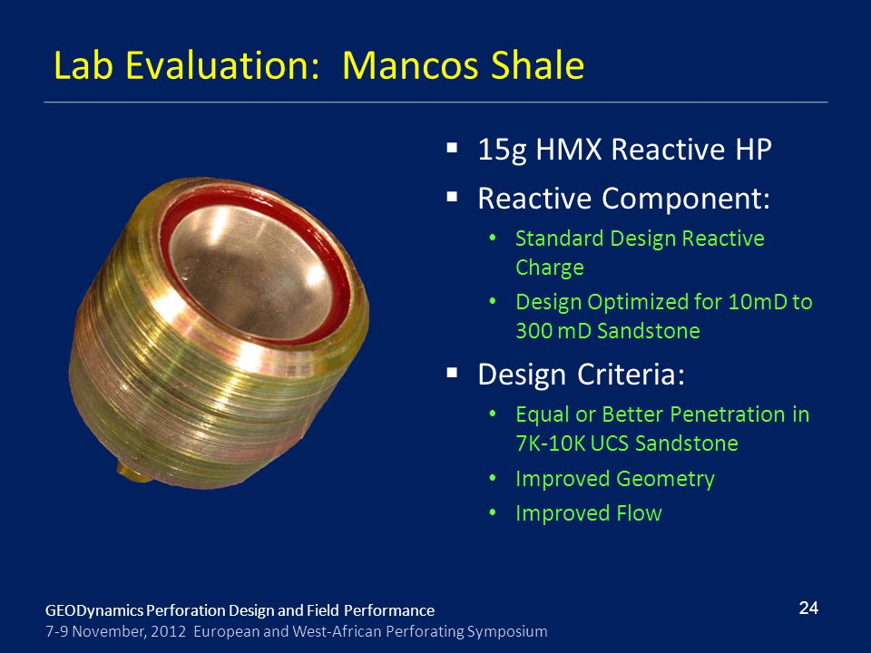 GEODynamics Perforation Design and Field Performance 7-9 November, 2012 European and West-African Perforating Symposium Lab Evaluation: Mancos Shale 