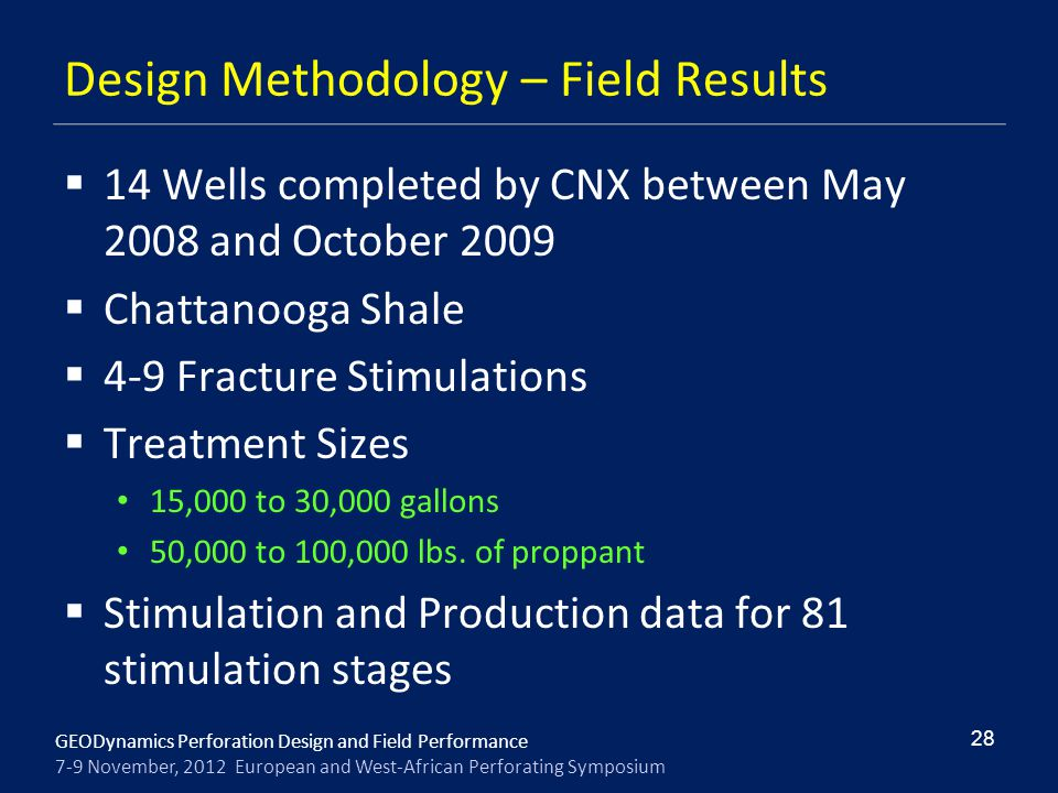 GEODynamics Perforation Design and Field Performance 7-9 November, 2012 European and West-African Perforating Symposium Design Methodology – Field Res