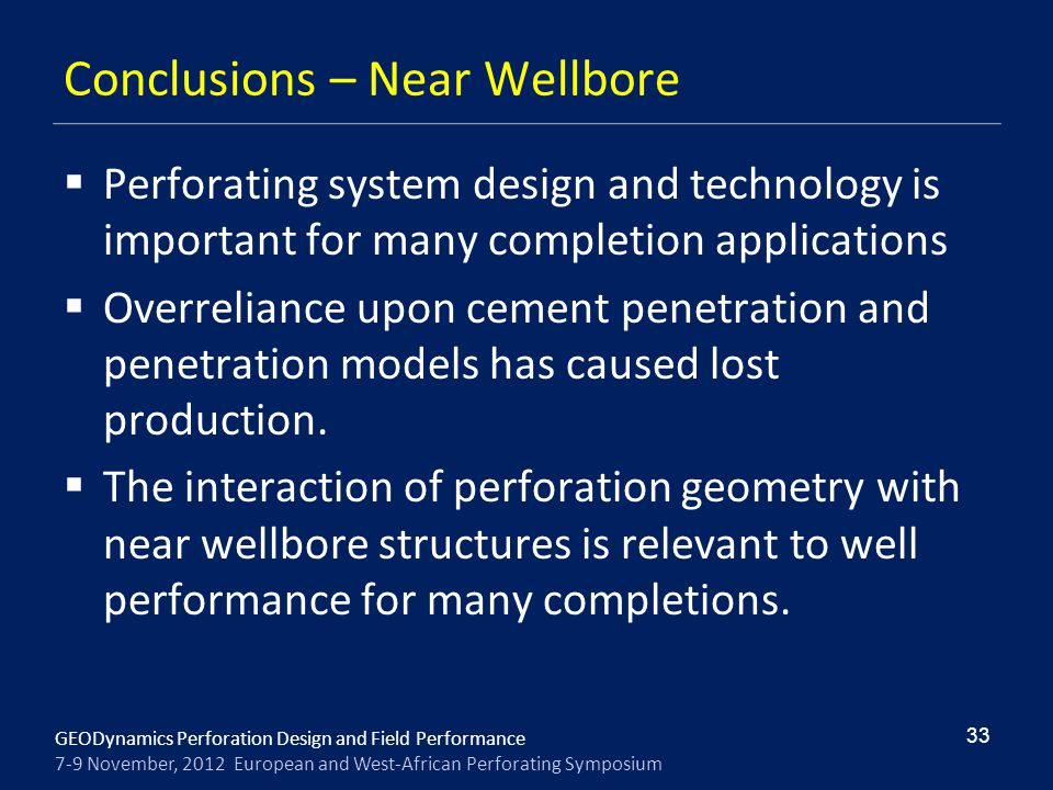 GEODynamics Perforation Design and Field Performance 7-9 November, 2012 European and West-African Perforating Symposium Conclusions – Near Wellbore 