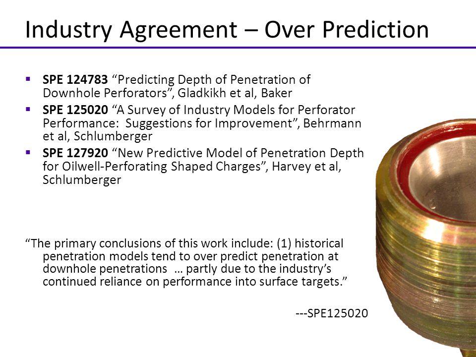 "Industry Agreement – Over Prediction  SPE 124783 ""Predicting Depth of Penetration of Downhole Perforators"", Gladkikh et al, Baker  SPE 125020 ""A Sur"