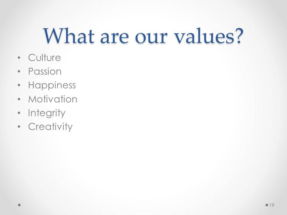 What are our values? Culture Passion Happiness Motivation Integrity Creativity 19