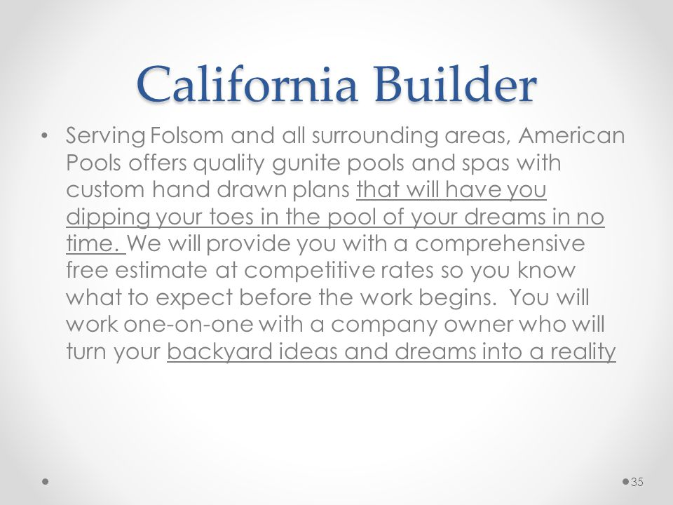 California Builder Serving Folsom and all surrounding areas, American Pools offers quality gunite pools and spas with custom hand drawn plans that will have you dipping your toes in the pool of your dreams in no time.