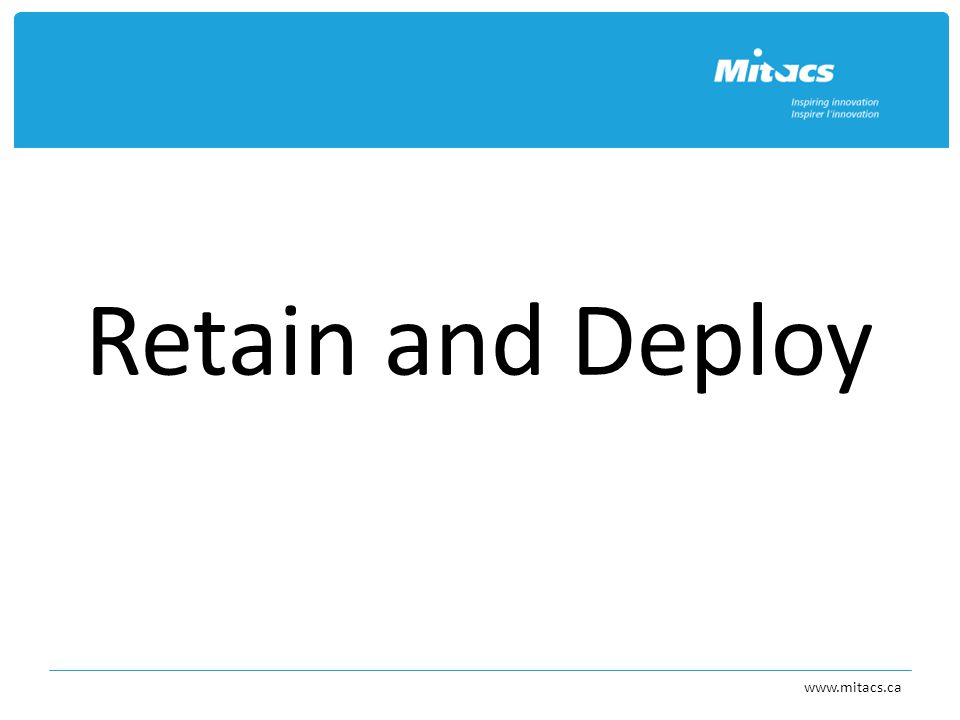 Retain and Deploy www.mitacs.ca