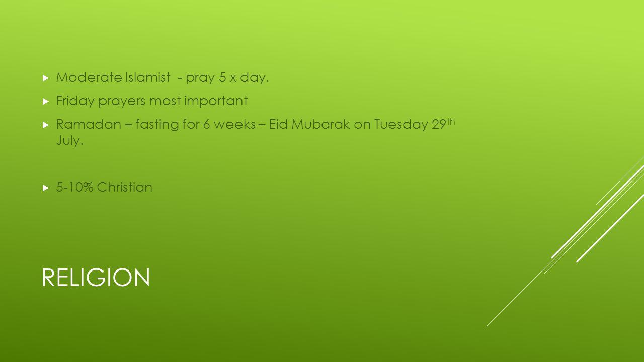 RELIGION  Moderate Islamist - pray 5 x day.